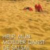 Help! mijn moeder danst de Salsa